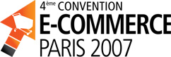 4eme convention E-commerce - Paris 2007 - 11, 12 et 13 juillet 2007